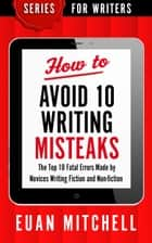 How to Avoid 10 Writing Misteaks: The Top 10 Fatal Errors Made by Novices Writing Fiction and Non-fiction ebook by OverDog Press