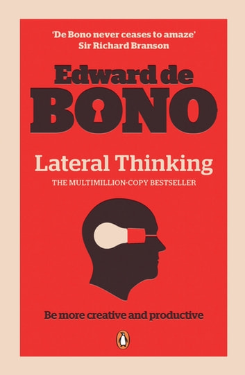 Lateral Thinking: A Textbook of Creativity - A Textbook of Creativity ebook by Edward de Bono