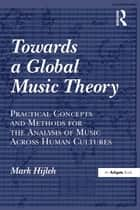 Towards a Global Music Theory ebook by Mark Hijleh