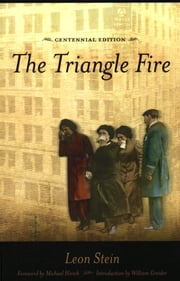 The Triangle Fire, Centennial Edition ebook by Leon Stein,William  Greider,Michael Hirsch