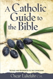 Catholic Guide to the Bible, Revised ebook by Oscar Lukefahr, CM