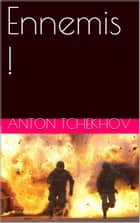 Ennemis ! ebook by Anton Tchekhov