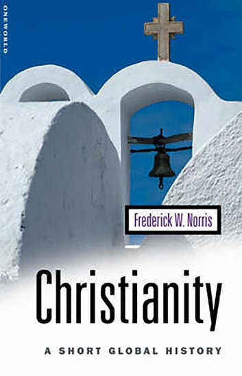 Christianity - A Short Global History ebook by Frederick W. Norris