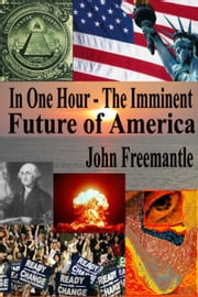 In One Hour: The Imminent Future of America ebook by John Freemantle