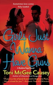 Girls Just Wanna Have Guns - A Bobbie Faye Novel ebook by Toni McGee Causey