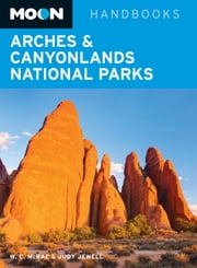 Moon Arches & Canyonlands National Parks ebook by Bill McRae,Judy Jewell