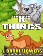 """K"" Things (A Children's Picture Book) ebook by R. Barri Flowers"