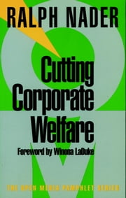 Cutting Corporate Welfare ebook by Ralph Nader,Winona LaDuke