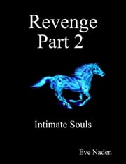 Revenge Part 2 Intimate Souls ebook by Eve Naden