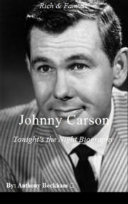 Johnny Carson: Tonight's the Night Biography - Memoirs - Biography & Memoir - Rich & Famous -Celebrities - Comedians - Comedy - Humor - TV - Entertainment - Jokes - Nonfiction ebook by Anthony Beckham