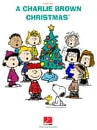 A Charlie Brown Christmas(TM) (Songbook) - Piano Solo ebook by Vince Guaraldi