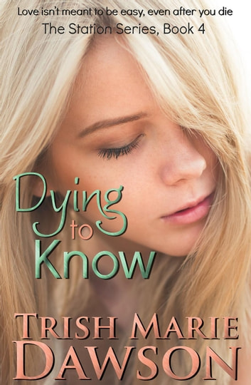 Dying to Know - The Station Series, #4 ebook by Trish Marie Dawson
