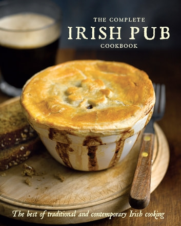 The Complete Irish Pub Cookbook - The best of traditional and contemporary Irish cooking ebook by