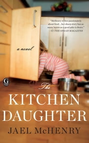 The Kitchen Daughter ebook by Jael McHenry