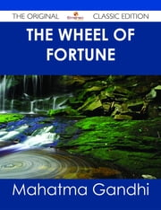 The Wheel of Fortune - The Original Classic Edition ebook by Mahatma Gandhi