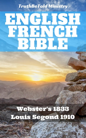 English French Bible - Websters 1833 - Louis Segond 1910 ebook by TruthBeTold Ministry,Joern Andre Halseth,Noah Webster,Louis Segond
