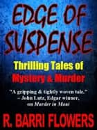 EDGE OF SUSPENSE: Thrilling Tales of Mystery & Murder ebook by R. Barri Flowers