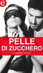 Pelle di zucchero (eLit) - eLit ebook by Joanne Rock