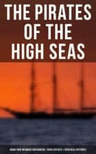 The Pirates of the High Seas - Know Your Infamous Buccaneers, Their Exploits & Their Real Histories ebook by Daniel Defoe, Captain Charles Johnson, Howard Pyle,...