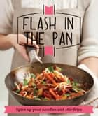 Flash in the Pan - Spice up your wok, noodles and stir-fries ebook by Good Housekeeping Institute