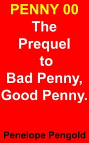 Penny00 - The Prequel to The Bad Penny, Good Penny Series - Bad Penny, Good Penny ebook by Peneloipe Pengold