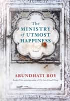 The Ministry of Utmost Happiness - A novel ebook door Arundhati Roy