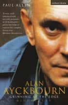 Grinning At The Edge - A Biography of Alan Ayckbourn ebook by Paul Allen