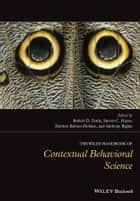 The Wiley Handbook of Contextual Behavioral Science ebook by Robert D. Zettle, Steven C. Hayes, Dermot Barnes-Holmes,...