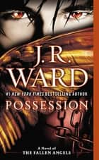 Possession - A Novel of the Fallen Angels ebook by J.R. Ward