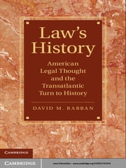 Law's History - American Legal Thought and the Transatlantic Turn to History ebook by David M. Rabban