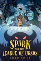 Spark and the League of Ursus - A Novel ebook by Robert Repino