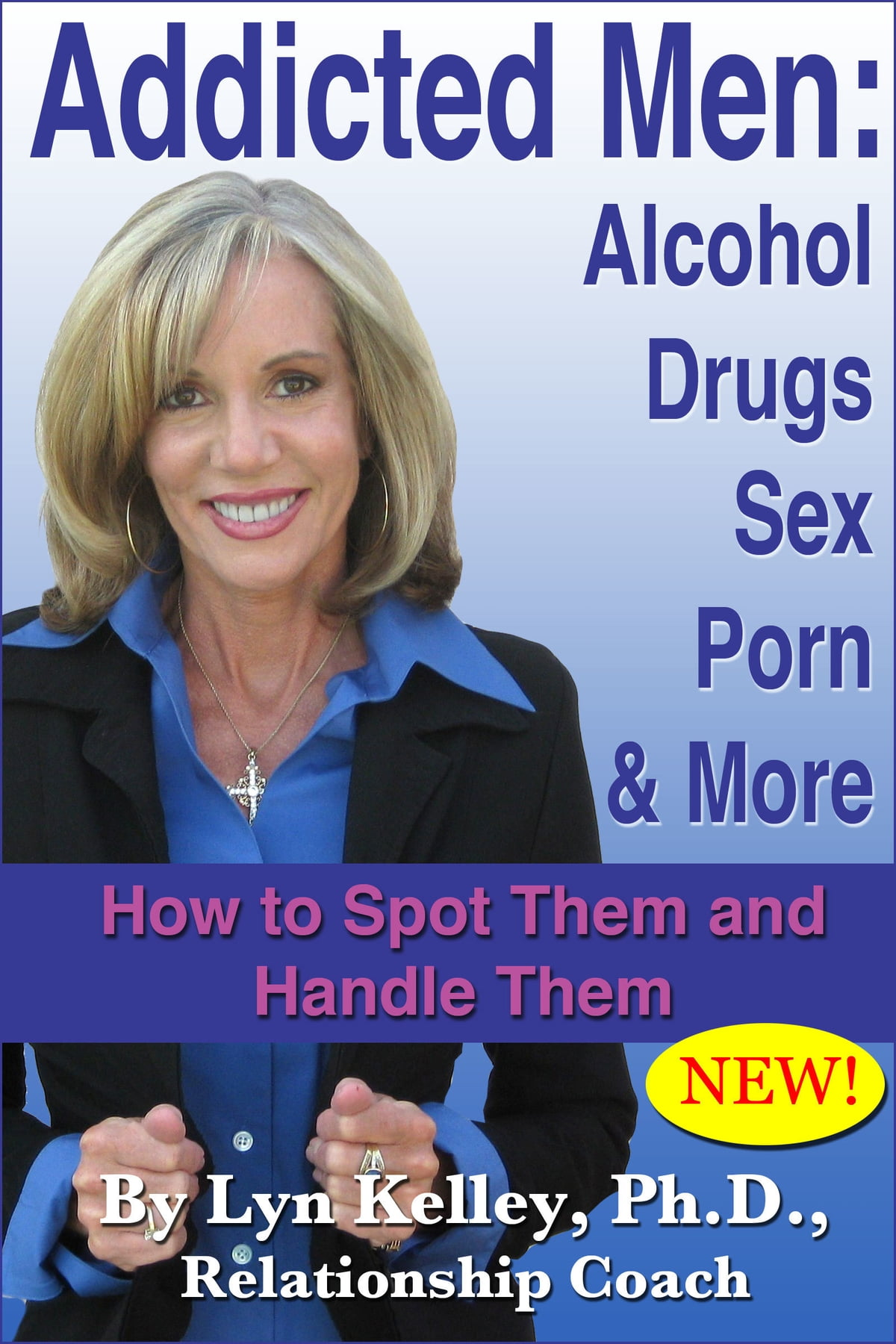 Addicted Men: Alcohol, Drugs, Sex, Porn and More -- How to Spot Them and  Handle Them eBook de Lyn Kelley - 9781458056849 | Rakuten Kobo