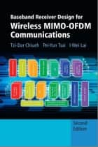 Baseband Receiver Design for Wireless MIMO-OFDM Communications ebook by Tzi-Dar Chiueh,Pei-Yun Tsai,I-Wei Lai