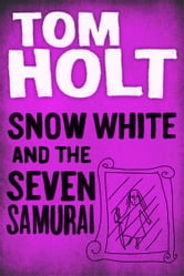 Snow White and the Seven Samurai ebook by Tom Holt