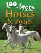 100 Facts Horses and Ponies ebook by Camilla de la Bedoyere