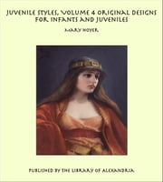 Juvenile Styles, Volume 4 Original Designs for Infants and Juveniles ebook by Mary Hoyer