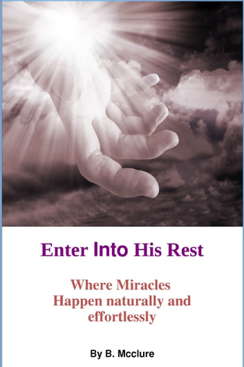 Enter Into His Rest ebook by B Mcclure