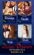 Modern Romance September 2015 Books 5-8: Traded to the Desert Sheikh / A Bride Worth Millions / Vows of Revenge / From One Night to Wife 電子書籍 by Caitlin Crews, Chantelle Shaw, Dani Collins,...