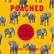 Poached - Inside the Dark World of Wildlife Trafficking audiobook by Rachel Love Nuwer
