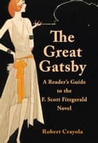 The Great Gatsby: A Reader's Guide to the F. Scott Fitzgerald Novel ebook by Robert Crayola