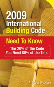 2009 International Building Code Need to Know: The 20% of the Code You Need 80% of the Time - The 20% of the Code You Need 80% of the Time ebook by R. Woodson