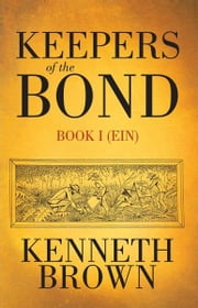 Keepers of the BOND - Book I (Ein) ebook by Kenneth Brown