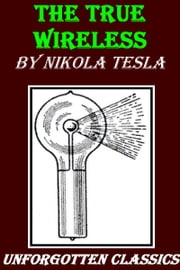 THE TRUE WIRELESS ebook by Nikola Tesla
