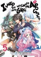 I Saved Too Many Girls and Caused the Apocalypse: Volume 5 ebook by Namekojirushi