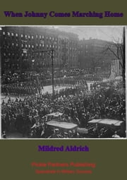 When Johnny Comes Marching Home ebook by Mildred Aldrich