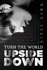 Turn the World Upside Down ebook by Nyrae Dawn
