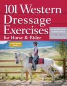 101 Western Dressage Exercises for Horse & Rider ebook by Jec Aristotle Ballou, Stephanie Boyles, Al Dunning