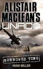 Borrowed Time (Alistair MacLean's UNACO) ebook by Hugh Miller,Alistair MacLean