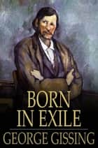 Born in Exile ebook by George Gissing
