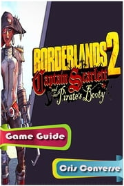 Borderlands 2 Captain Scarlett Game Guide ebook by Cris Converse